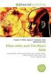 Elton John and Tim Rice's Aida - Frederic P. Miller, Agnes F. Vandome, John McBrewster