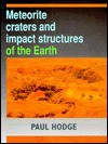 Meteorite Craters and Impact Structures of the Earth - Paul Hodge