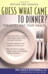 Guess What Came to Dinner?: Parasites and Your Health - Ann Louise Gittleman