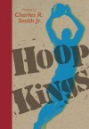 Hoop Kings - Charles R. Smith Jr.