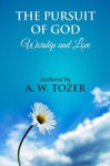 The Pursuit of God [ Worship and Love ]: The Pursuit of God by Aiden Wilson Tozer: This Excellent Treatise Guides Christians to Form a Deeper and Stronger Relationship with God, Regardless of Their Level of Spiritual Development. - A.W. Tozer, James Washington