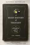 A Brief History of Thought: A Philosophical Guide to Living - Luc Ferry