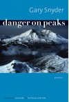 Danger on Peaks: Poems - Gary Snyder