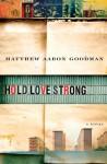 Hold Love Strong - Matthew Aaron Goodman