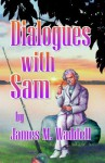 Dialoques with Sam - James M. Waddell