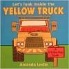 Let's Look Inside the Yellow Truck (Leslie, Amanda. Lift-the-Flap Book.) - Amanda Leslie