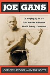 Joe Gans: A Biography of the First African American World Boxing Champion - Colleen Aycock, Mark Scott