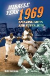 Miracle Year, 1969: Amazing Mets and Super Jets - Bill Gutman