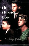 An Atheist Epic: The Complete Unexpurgated Story of How Bible and Prayers Were Removed from the Public Schools of the United States - Madalyn Murray O'Hair