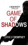 Game of Shadows: A Sean Wyatt Action Suspense Fiction Thriller (Sean Wyatt Adventure Thrillers Book 6) - Ernest Dempsey