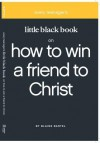 Little Black Book on How to Win a Friend to Christ - Blaine Bartel