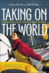 Taking on the World: A Sailor's Extraordinary Solo Race Around the Globe - Ellen Macarthur