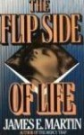 The Flip Side Of Life - James E. Martin
