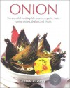 Onion: The Essential Cook's Guide to Onions, Garlic, Leeks, Spring Onions, Shallots and Chives - Brian Glover