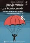 Przyjemność czy konieczność : psychologia spostrzegania i podejmowania ryzyka - Tomasz Zaleśkiewicz