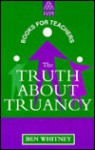 The Truth About Truancy - Ben Whitney