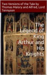 The Legend of King Arthur and His Knights: Two Versions of the Tale by Thomas Malory and Alfred, Lord Tennyson - Thomas Malory, Alfred Lord Tennyson, William Caxton, Paul A Boer Sr, H. Oskar Sommer