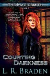 Courting Darkness (The Magicsmith #2) - L.R. Braden