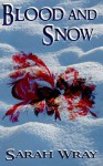 Blood and Snow - Sarah Wray