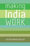 Making India Work - William Nanda Bissell