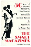 The Smart Magazines: 50 Years of Literary Revelry and High Jinks at Vanity Fair, the New Yorker, Life, Esquire, and the S - George H. Douglas