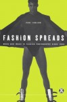 Fashion Spreads: Word and Image in Fashion Photography since 1980 - Paul Jobling