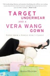 Target Underwear and a Vera Wang Gown: Notes from a Single Girl's Closet - Adena Halpern