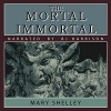 The Mortal Immortal - Mary Shelley, B.J. Harrison, B.J. Harrison