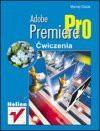 Adobe Premiere Pro : ćwiczenia - Maciej Gdula