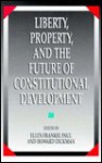 Liberty, Property, and the Future of Constitutional Development (Suny Series in the Constitution and Economic Rights) - Ellen Frankel Paul, Howard Dickman
