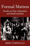 Formal Matters: Studies in Film Adaptation and (Re)Valuation - Bert Cardullo