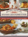Recipes from My Spanish Grandmother: The Real Taste of Spain in 150 Traditional Dishes - Pepita Aris