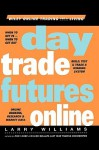Day Trade Futures Online (Wiley Online Trading for a Living) - Larry Williams