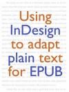 Using InDesign to adapt plain text for EPUB - Elizabeth Castro