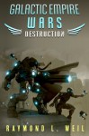 Galactic Empire Wars: Destruction (Volume 1) - Raymond L. Weil, Frank MacDonald