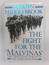 The Fight For The 'Malvinas': The Argentine Forces In The Falklands War - Martin Middlebrook