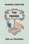 READING-LITERATURE: The Primer (Yesterday's Classics) - Harriette Taylor Treadwell, Margaret Free, Frederick Richardson