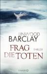 Frag die Toten: Thriller - Linwood Barclay, Silvia Visintini