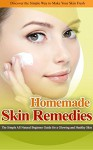 HOMEMADE SKIN REMEDIES: The Simple All Natural Beginner Guide for a Glowing and Healthy Skin (Heal Yourself with the Power of Nature Book 2) - Jane Price, PI Publisher