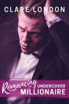 Romancing the Undercover Millionaire (English Edition) - Clare London