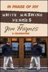 In Praise of Joy: White-Washing Fences with Jim Haynes; A Celebration - Jim Haynes