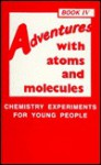Adventures with Atoms and Molecules #04: Chemistry Experiments for Young People - Robert C. Mebane, Thomas R. Rybolt