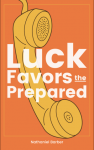 Luck Favors the Prepared - Nathaniel Barber