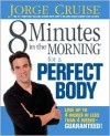 8 Minutes in the Morning for a Perfect Body - Jorge Cruise