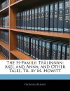 The H-Family: Trlinnan; Axel and Anna; And Other Tales, Tr. by M. Howitt - Fredrika Bremer