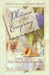 The Pleasure of Your Company: Simple Ideas for Enjoyable Entertaining - Ann Platz, Susan Wales