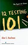IQ Testing 101 - Alan S. Kaufman