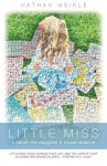 Little Miss: a father, his daughter & rocket science - Nathan Meikle, Nathan Meikle, Julie Geilman Mitchell, Ginny Jenny, Dane Godwin, Stephen M.R. Covey