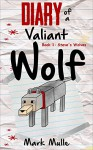 Diary of a Valiant Wolf (Book 1): Steve's Wolves (An Unofficial Minecraft Book for Kids Ages 9 - 12 (Preteen) - Mark Mulle