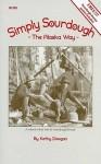 Simply Sourdough: The Alaskan Way [With Sourdough Starter Packet] - Kathy Doogan